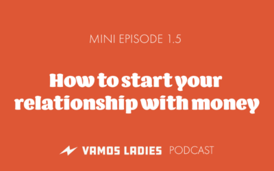 Ep 1.5 How To Start Your Relationship With Money